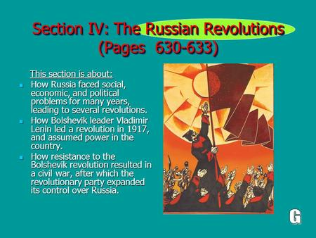Section IV: The Russian Revolutions (Pages 630-633) This section is about: This section is about: How Russia faced social, economic, and political problems.