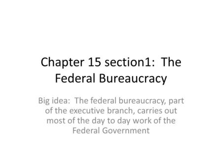 Chapter 15 section1: The Federal Bureaucracy