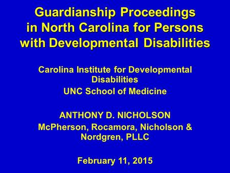 Guardianship Proceedings in North Carolina for Persons with Developmental Disabilities Carolina Institute for Developmental Disabilities UNC School of.