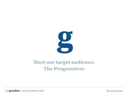 Meet our target audience: The Progressives. Open journalism.