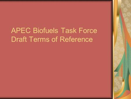 APEC Biofuels Task Force Draft Terms of Reference.