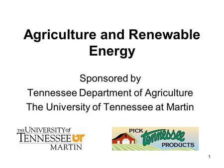 1 Agriculture and Renewable Energy Sponsored by Tennessee Department of Agriculture The University of Tennessee at Martin.