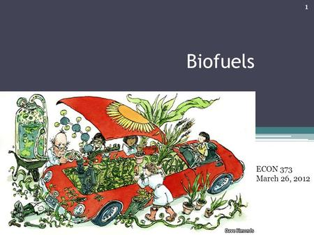 "Biofuels ECON 373 March 26, 2012 1. Reference Bruce Gardner and Wallace Tyner. ""Explorations in Biofuels Economics, Policy and History: Introduction to."
