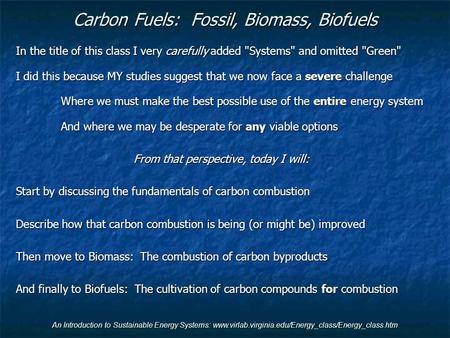 An Introduction to Sustainable <strong>Energy</strong> Systems: www.virlab.virginia.edu/Energy_class/Energy_class.htm Carbon Fuels: Fossil, Biomass, Biofuels In the title.
