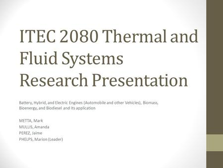 ITEC 2080 Thermal and Fluid Systems Research Presentation Battery, Hybrid, and Electric Engines (<strong>Automobile</strong> and other Vehicles), Biomass, Bioenergy, and.