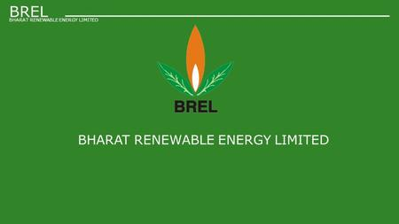 BHARAT RENEWABLE ENERGY LIMITED BREL BHARAT RENEWABLE ENERGY LIMITED.