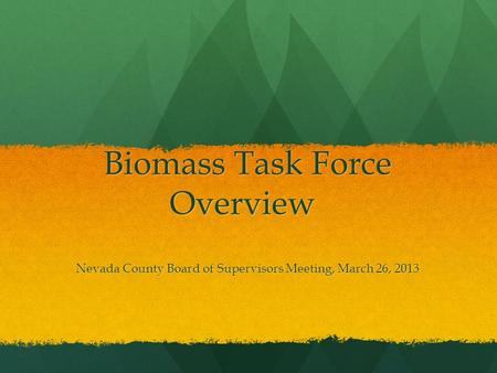 Biomass Task Force Overview Nevada County Board of Supervisors Meeting, March 26, 2013.