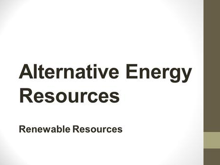 Alternative Energy Resources Renewable Resources.
