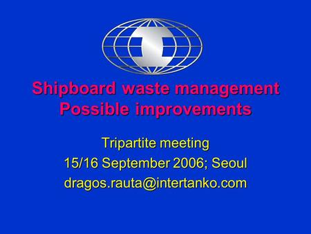 Shipboard waste management Possible improvements Tripartite meeting 15/16 September 2006; Seoul