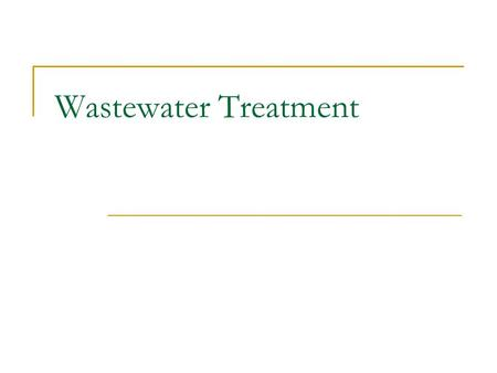 Wastewater Treatment. Water Pollution  Any chemical, biological, or physical change in water quality that has a harmful effect on living organisms or.