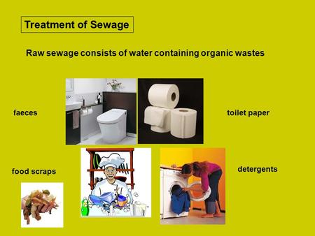 Treatment of Sewage Raw sewage consists of water containing organic wastes faecestoilet paper food scraps detergents.