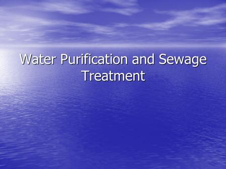 Water Purification and Sewage Treatment