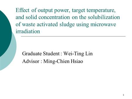 1 Effect of output power, target temperature, and solid concentration on the solubilization of waste activated sludge using microwave irradiation Graduate.