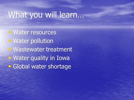 What you will learn… Water resources Water pollution
