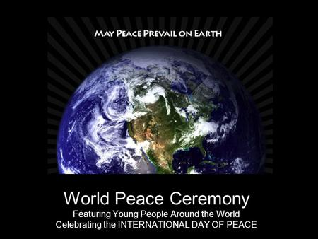 World Peace Ceremony Featuring Young People Around the World Celebrating the INTERNATIONAL DAY OF PEACE.