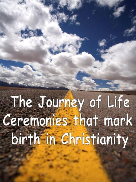 To look at the Christian ceremony that takes place when a baby is born. Last RE lesson we started a topic looking at the journey of life & talking about.