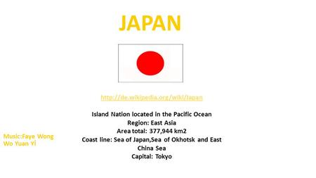 Island Nation located in the Pacific Ocean Region: East Asia Area total: 377,944 km2 Coast line: Sea of Japan,Sea of.