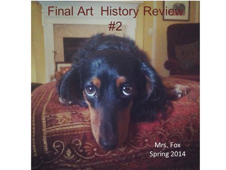 Final Art History Review #2 Mrs. Fox Spring 2014.