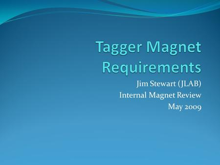 Jim Stewart (JLAB) Internal Magnet Review May 2009.