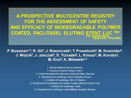 A PROSPECTIVE MULTICENTRE REGISTRY FOR THE ASSESSMENT OF SAFETY AND EFFICACY OF BIODEGRADABLE POLYMER COATED, PACLITAXEL ELUTING STENT LUC TM * *(BALTON,