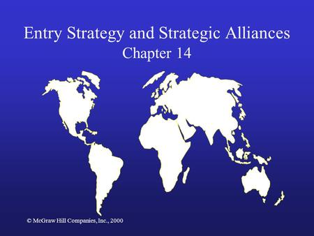 © McGraw Hill Companies, Inc., 2000 Entry Strategy and Strategic Alliances Chapter 14.