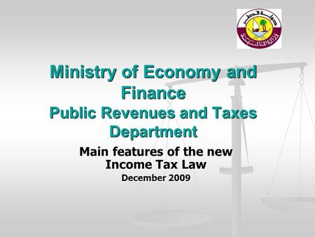 Ministry of Economy and Finance Public Revenues and Taxes Department Main features of the new Income Tax Law December 2009.