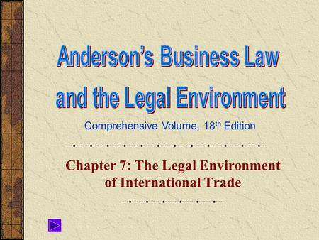 Comprehensive Volume, 18 th Edition Chapter 7: The Legal Environment of International Trade.