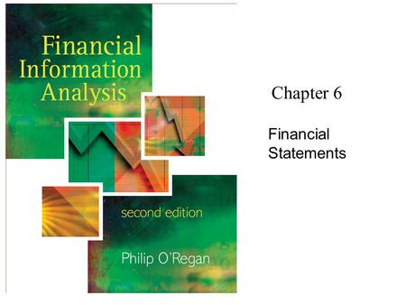 Chapter 6 Financial Statements. Financial Information Analysis2 Copyright 2006 John Wiley & Sons Ltd Financial Statements as Financial Photographs.