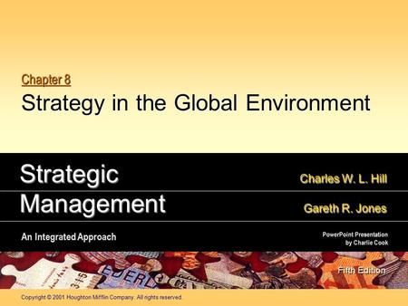 Copyright © 2001 Houghton Mifflin Company. All rights reserved. Chapter 8 Strategy in the Global Environment Strategic Charles W. L. Hill Management Gareth.