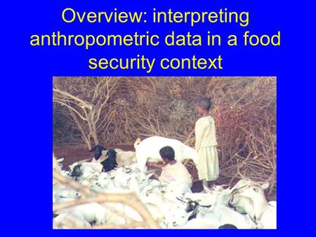 Overview: interpreting anthropometric data in a food security context.