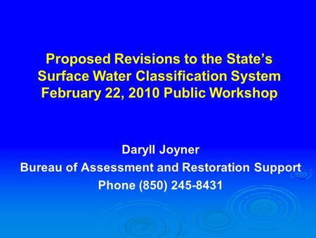 Proposed Revisions to the State's Surface Water Classification System February 22, 2010 Public Workshop Daryll Joyner Bureau of Assessment and Restoration.