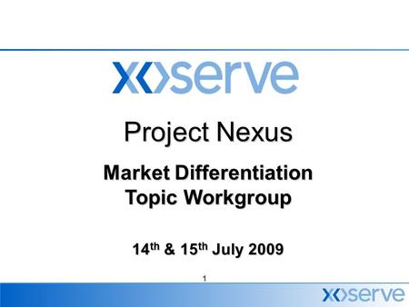 1 Project Nexus Market Differentiation Topic Workgroup 14 th & 15 th July 2009.