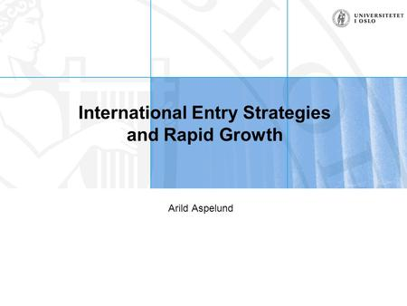 International Entry Strategies and Rapid Growth Arild Aspelund.