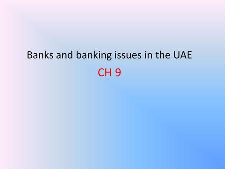 Banks and banking issues in the UAE CH 9. Banks and banking issues in the UAE Introduction Financial Institutions: An establishment that focuses on dealing.