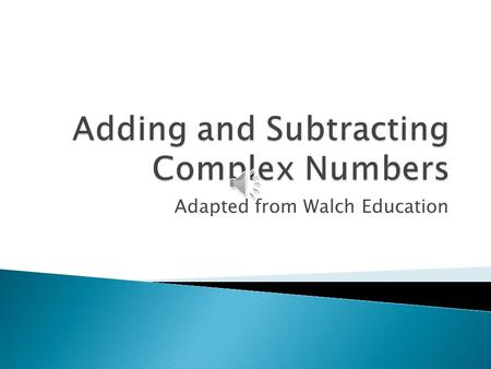 Adapted from Walch Education  First, find the sum or difference of the real parts of the complex number. Then, to find the sum or difference of the.