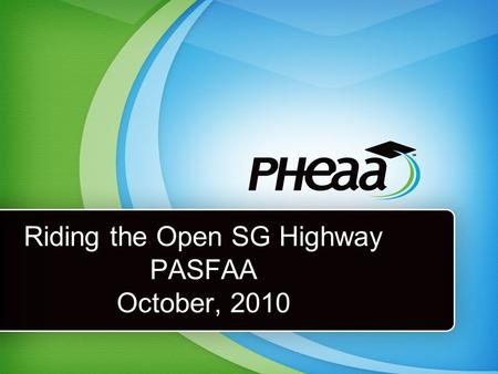 Riding the Open SG Highway PASFAA October, 2010. Who Are We? Program Administration –Eleanor Alspaugh –Carol Gill –Sandy Schmelz.