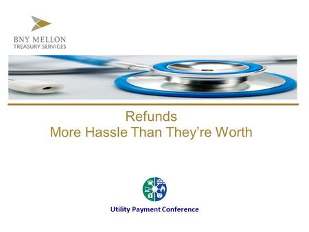 Refunds More Hassle Than They're Worth Utility Payment Conference.