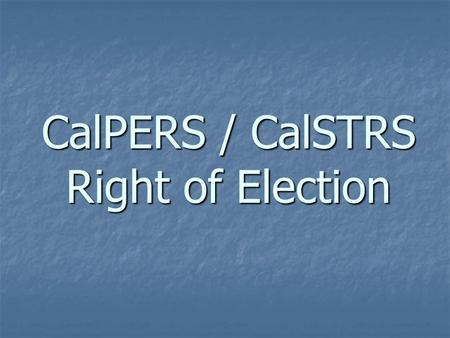 CalPERS / CalSTRS Right of Election