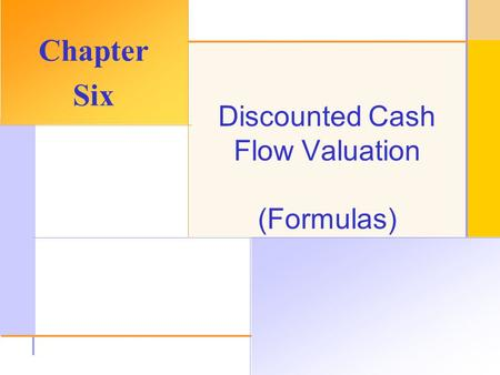 © 2003 The McGraw-Hill Companies, Inc. All rights reserved. Discounted Cash Flow Valuation (Formulas) Chapter Six.