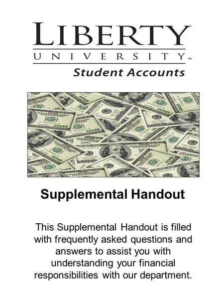 Supplemental Handout This Supplemental Handout is filled with frequently asked questions and answers to assist you with understanding your financial responsibilities.