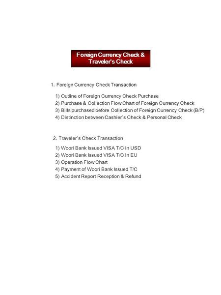 Foreign Currency Check & Traveler's Check 1.Foreign Currency Check Transaction 1) Outline of Foreign Currency Check Purchase 2) Purchase & Collection Flow.