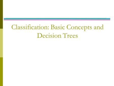 Classification: Basic Concepts and Decision Trees.