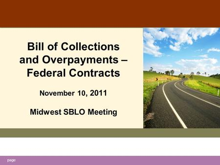 Page Bill of Collections and Overpayments – Federal Contracts November 10, 2011 Midwest SBLO Meeting.