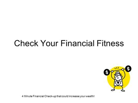 4 Minute Financial Check-up that could increase your wealth! Check Your Financial Fitness.
