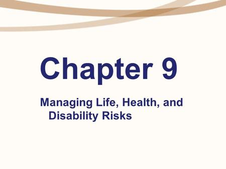 Chapter 9 Managing Life, Health, and Disability Risks.