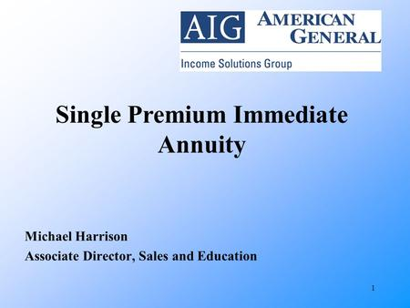 1 Michael Harrison Associate Director, Sales and Education Single Premium Immediate Annuity.