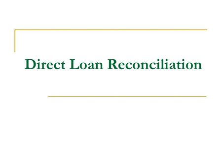 Direct Loan Reconciliation. Agenda Reconciliation Definition & Requirement ECB Equation Advantages & Disadvantages of Reconciliation Tools and Resources.