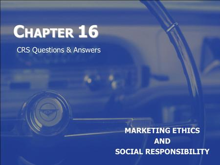 C HAPTER 16 MARKETING ETHICS AND SOCIAL RESPONSIBILITY CRS Questions & Answers.