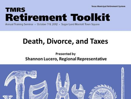 Presented by Shannon Lucero, Regional Representative Death, Divorce, and Taxes.