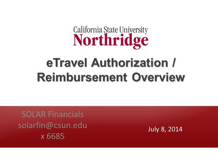 ETravel Authorization / Reimbursement Overview SOLAR Financials x 6685 July 8, 2014.